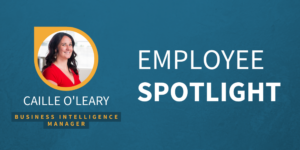 Employee Spotlight - Caille O'Leary